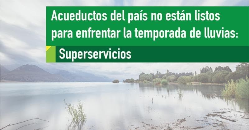 Acueductos del País no están listos para afrontar la temporada de lluvias